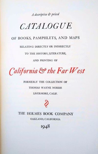 Image for A Descriptive & Priced Catalogue of Books, Pamphlets, and Maps Relating Directly or Indirectly to the History, Literature , and Printing of California & the Far West, Formerly the Collection of Thomas Wayne Norris Livermore, Calif.