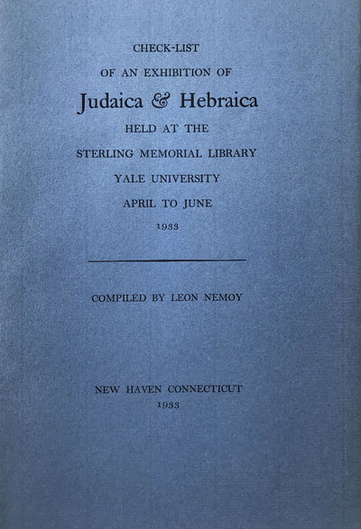 Check-list of an Exhibition of Judaica & Hebraica held at the Sterling  Memorial Library, Yale University, April to June 1933