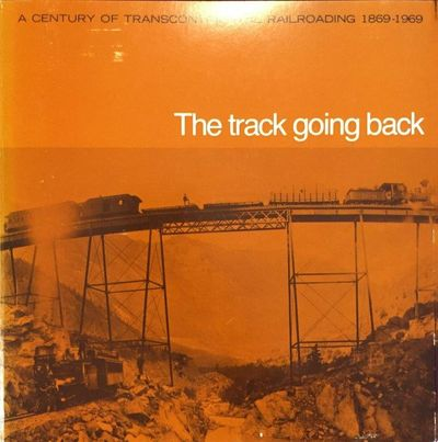Image for The Track Going Back: A Century of Transcontinental Railroading 1869-1969.