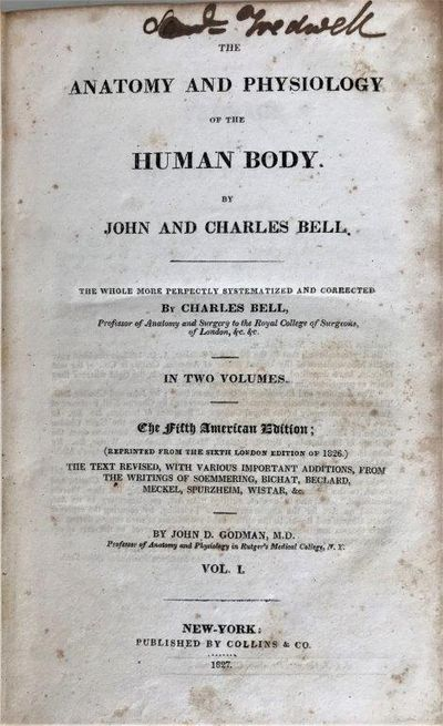 Image for The Anatomy and Physiology of the Human Body. By John and Charles Bell. The whole more perfectly systematized and corrected by Charles Bell. . . . The fifth American edition; (reprinted from the sixth London edition of 1826.) The text revised, with various important additions, from the writings of Soemmering, Bichat, Beclard, Meckel, Spurzheim, Wistar, &c. by John D. Godman.