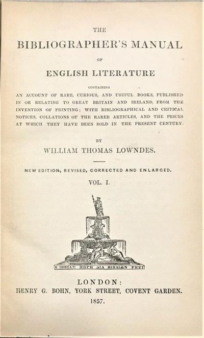 Image for The Bibliographer's Manual of English Literature; containing an account of rare, curious, and useful books, published in or relating to Great Britain and Ireland, from the invention of printing with bibliographical and critical notices, collations of the rarer articles and the price at which they have been sold. [6 volumes].