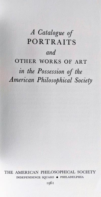 Image for A Catalogue of Portraits and Other Works of Art in the Possession of the American Philosophical Society.