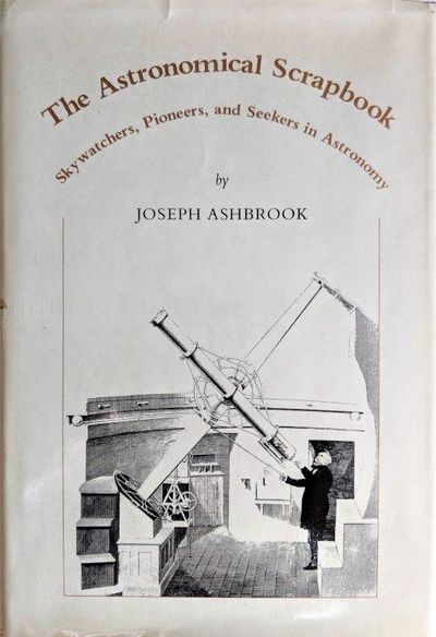 Image for The Astronomical Scrapbook; Skywatchers, Pioneers, and Seekers in Astronomy. Edited by Leif J. Robinson. Introduction by Owen Gingerich.