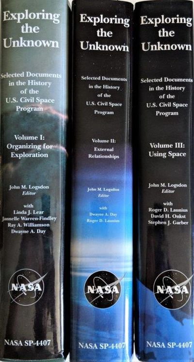 Image for Exploring the Unknown. Selected Documents in the History of the U.S. Civil Space Program; Vol. 1, Organizing for Exploration (The NASA History Series SP 4407). Volume II: External Relationships. Volume III: Using Space. [3 volumes].