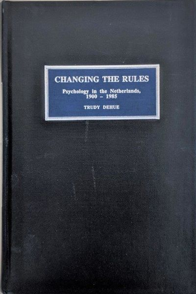 Image for Changing the Rules; Psychology in the Netherlands, 1900-1985.