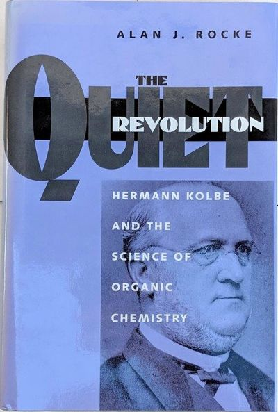Image for The Quiet Revolution; Hermann Kolbe and the Science of Organic Chemistry.