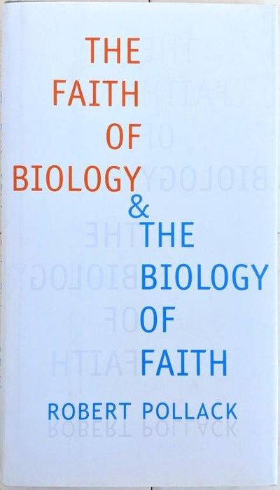 Image for The Faith of Biology & the Biology of Faith; Order, Meaning, and Free Will in Modern Medical Science.