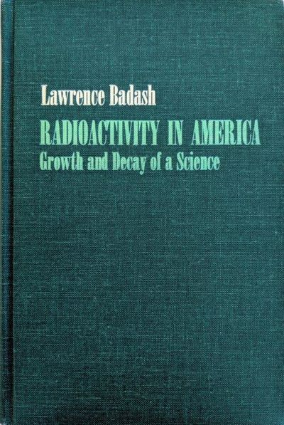 Image for Radioactivity in America; growth and decay of a science.