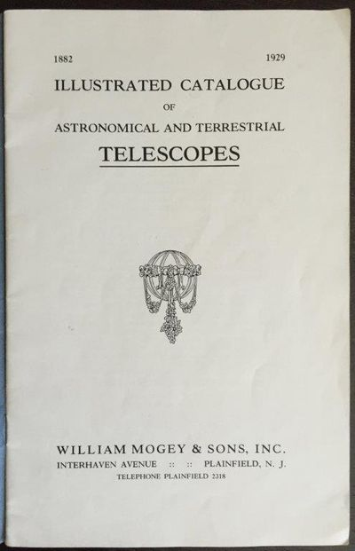 Image for William Mogey & Sons, Inc., Plainfield, New Jersey. 1882 :: 1929 Illustrated Catalogue of Astronomical and Terrestrial Telescopes.