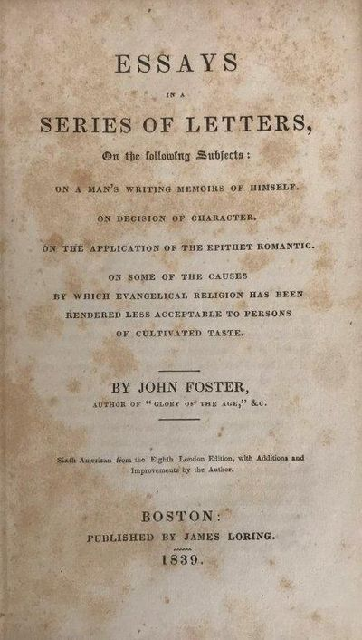 Image for Essays in a Series of Letters, on the following subjects : On a man's writing memoirs of himself ; On decision of character ; On the application of the epithet romantic; On some of the causes by which evangelical religion has been rendered less acceptable to persons of cultivated taste. Sixth American from the Eighth London edition, with Additions and Improvements by the Author.