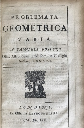 Image for [Latin title] Miscellanea: sive Lucubrationes mathematicae. . . ; [English title] Miscellanies; or, Mathematical lucubrations of Mr Samuel FOSTER, sometime publike Professor of Astronomie in Gresham Colledge in London; published, and many of them translated into English, by. . . John Twysden; whereunto he hath annexed some things of his own. . . .,