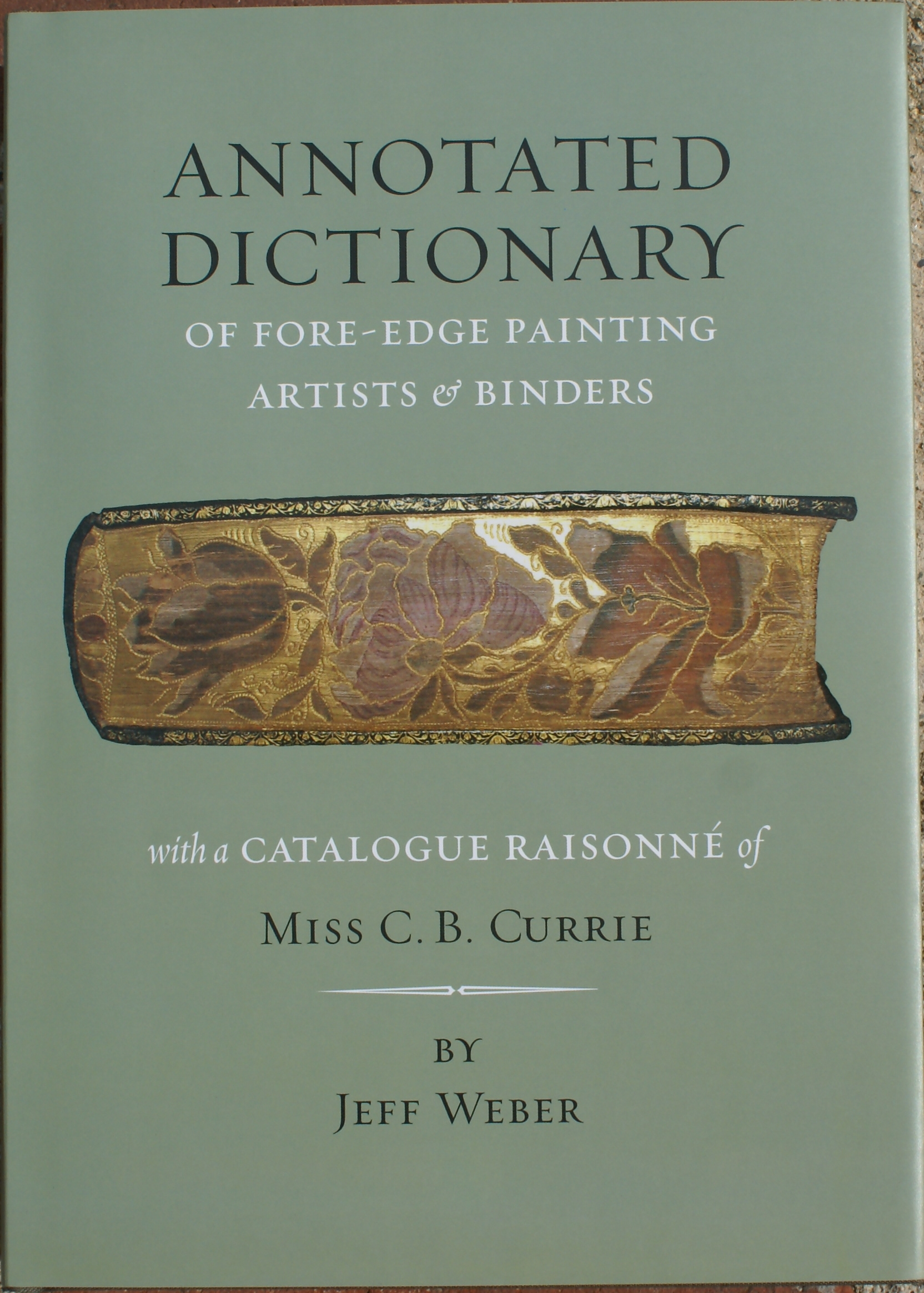 Image for An Annotated Dictionary of Fore-edge Painting Artists & Binders (Mostly English & American). The Fore-edge Paintings of Miss C. B. Currie; with a Catalogue Raisonne.