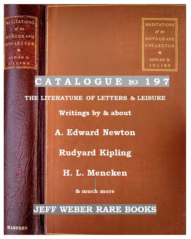 Catalogue 197:  THE LITERATURE OF LETTERS & LEISURE: Writings by & about A. Edward Newton - Rudyard Kipling - H. L. Mencken - & much more