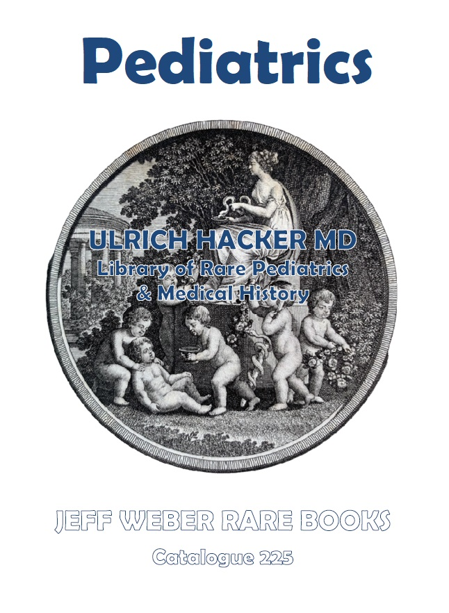 CATALOGUE 225: ULRICH HACKER MD - Library of Rare Pediatrics & Medical History