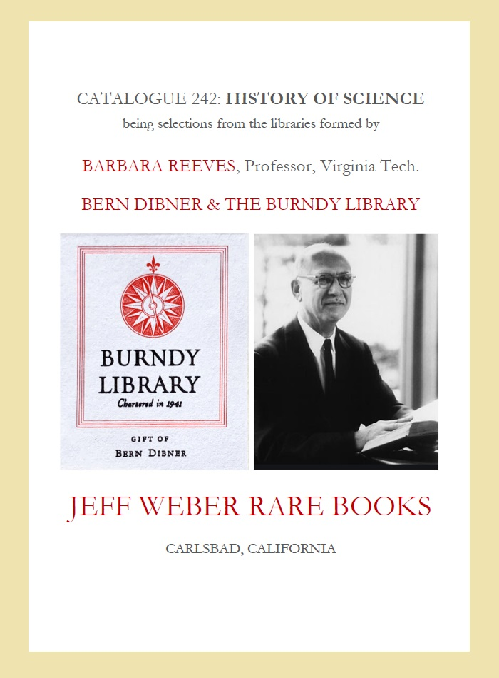 CATALOGUE 242: HISTORY OF SCIENCE, being selections from the libraries formed by BARBARA REEVES, Professor, Virginia Tech [and] BERN DIBNER & THE BURNDY LIBRARY