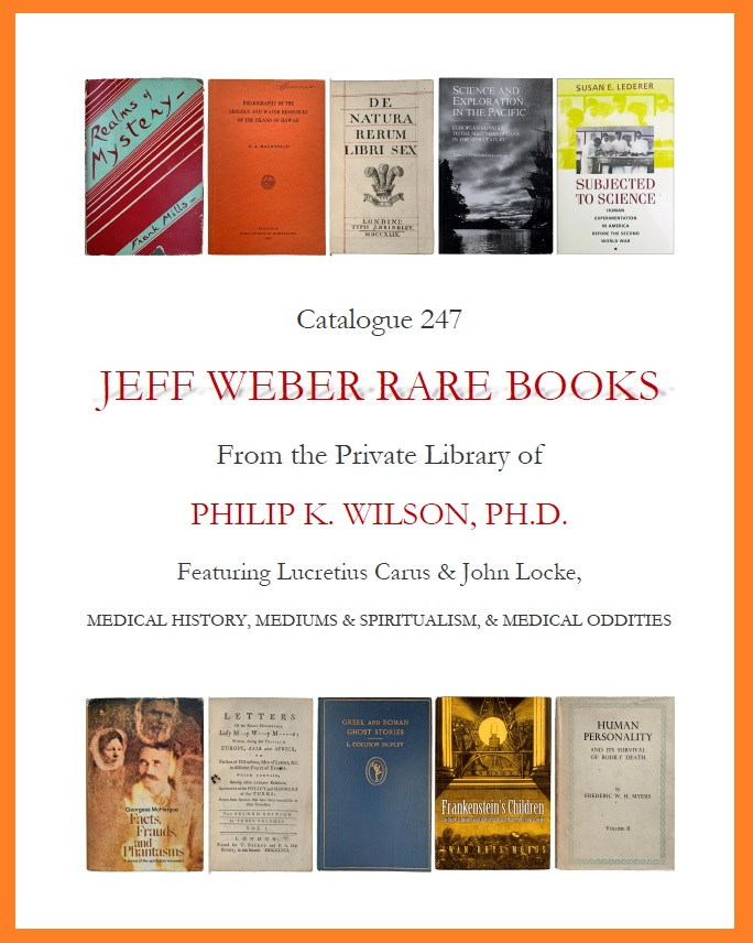 CATALOGUE 247: From the Private Library of PHILIP K. WILSON, PH.D. Featuring Lucretius Carus & John Locke, MEDICAL HISTORY, MEDIUMS, SPIRITUALISM, & MEDICAL ODDITIES
